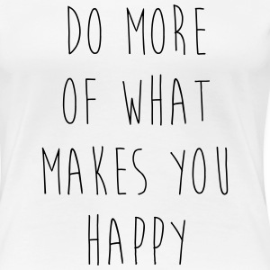 Do More Of What Makes You Happy Women's T-Shirts - Women's Premium T-Shirt