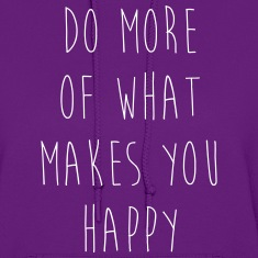 Do More Of What Makes You Happy Hoodies