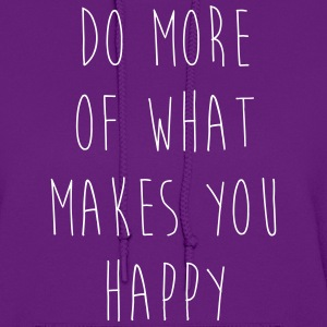 Do More Of What Makes You Happy Hoodies - Women's Hoodie
