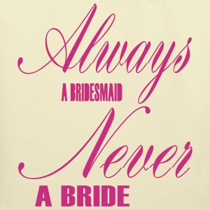 ALWAYS A BRIDESMAID NEVER A BRIDE - Eco-Friendly Cotton Tote