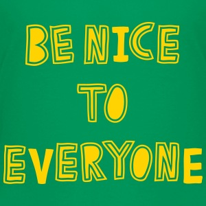 Be Nice to Everyone Kids' Shirts - Kids' Premium T-Shirt