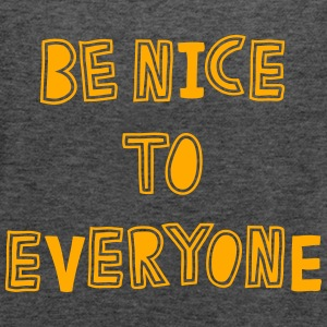 Be Nice to Everyone Tanks - Women's Flowy Tank Top by Bella