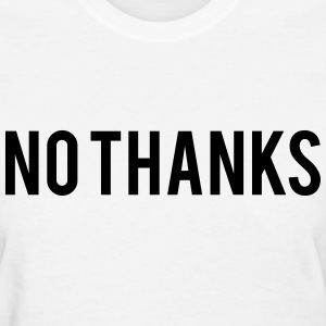 No thanks Women's T-Shirts - Women's T-Shirt