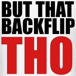 But that backflip THO T-Shirts - Men's T-Shirt