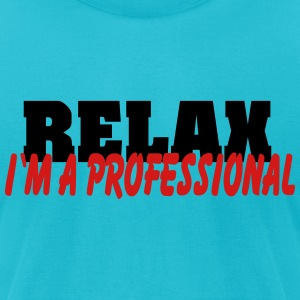 Relax-I'm a professional T-Shirts - Men's T-Shirt by American Apparel