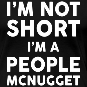 I Am Not Short I Am A People McNugget Women's T-Shirts - Women's Premium T-Shirt