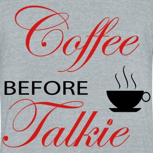 Coffe Before Talkie T-Shirts - Unisex Tri-Blend T-Shirt by American Apparel