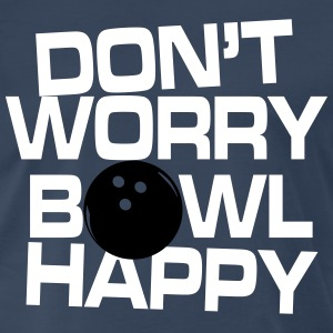 Don't worry bowl happy T-Shirts - Men's Premium T-Shirt