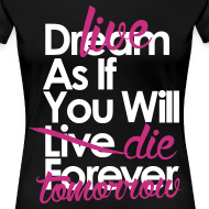 Design ~ Live As If You Will Die Tomorrow