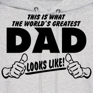 THIS IS WHAT THE WORLDS GREATEST DAD LOOKS LIKE Hoodies - Men's Hoodie