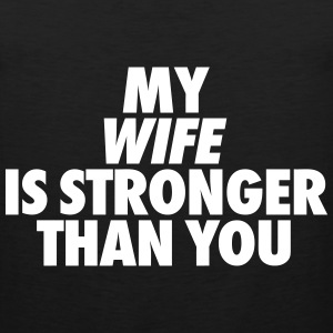 My Wife Is Stronger Than You Men - Men's Premium Tank