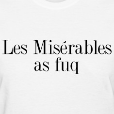 Les miserables as fuq Women's T-Shirts