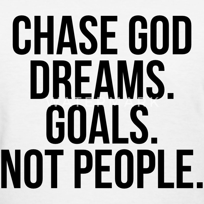 Chase God, dreams, goals, not people Women's T-Shirts - Women's T-Shirt
