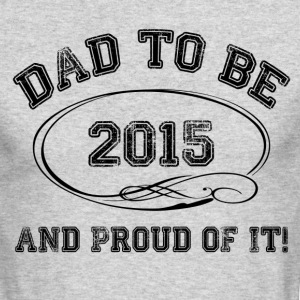 Dad To Be 2015 and Proud Of It! Long Sleeve Shirts - Men's Long Sleeve T-Shirt by Next Level