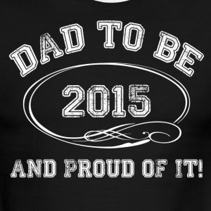Dad To Be 2015 and Proud Of It! T-Shirts - Men's Ringer T-Shirt