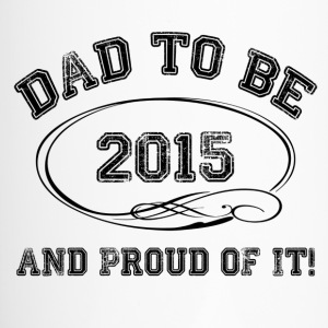 Dad To Be 2015 and Proud Of It! Bottles & Mugs - Travel Mug