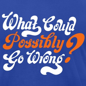 Famous Last Words: What Could Possibly Go Wrong? - Men's T-Shirt by American Apparel