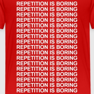 Repetition is boring Baby & Toddler Shirts - Toddler Premium T-Shirt
