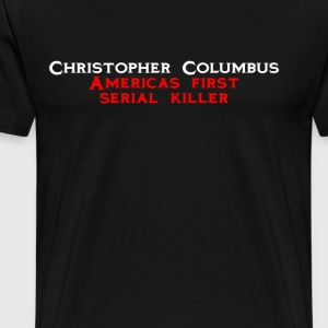 Christopher Columbus Americas first serial killer - Men's Premium T-Shirt