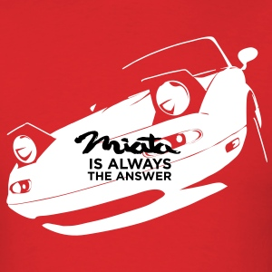 Miata is always the answer T-Shirts - Men's T-Shirt