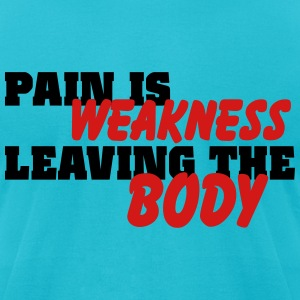 Pain is weakness leaving the body T-Shirts - Men's T-Shirt by American Apparel
