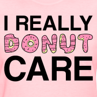 Design ~ I really donut care t-shirt (women)
