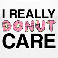 Design ~ I really donut care tank top (women)