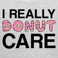 Design ~ I really donut care tank top (men)
