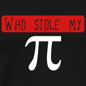 Who stole my Pi (2c) T-Shirts - Men's Premium T-Shirt