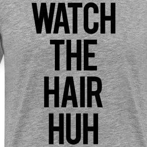 Watch The Hair T-Shirts - Men's Premium T-Shirt