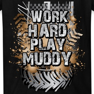 Work Hard Play Muddy Kids' Shirts - Kids' T-Shirt
