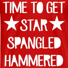 Time To Get Star Spangled Hammered T-Shirts