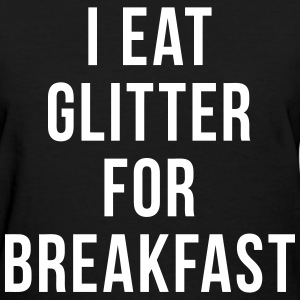 I Eat Glitter For Breakfast Women's T-Shirts - Women's T-Shirt