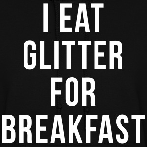 I Eat Glitter For Breakfast Hoodies - Women's Hoodie