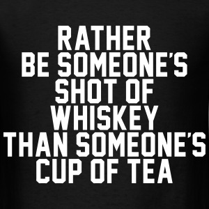 Rather Be Someone's Shot Of Whiskey T-Shirts - Men's T-Shirt