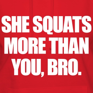 She Squats More Than You Bro Hoodies - Women's Hoodie