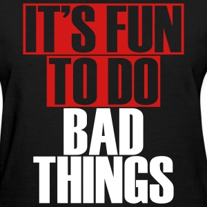 It's Fun To Do Bad Things - Women's T-Shirt