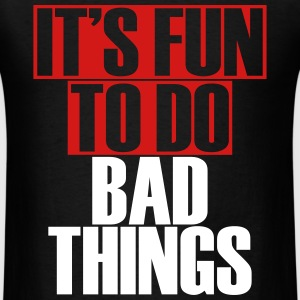 It's Fun To Do Bad Things - Men's T-Shirt