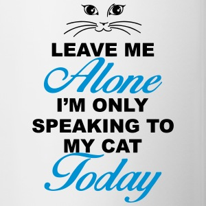 Leave me alone. Only speaking to my cat today Bottles & Mugs - Contrast Coffee Mug