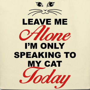 Leave me alone. Only speaking to my cat today Bags & backpacks - Eco-Friendly Cotton Tote