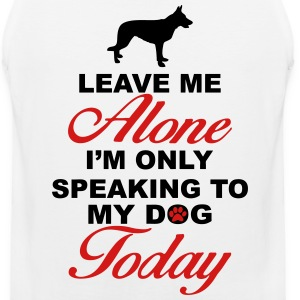 Leave me alone. Only speaking to my dog today Men - Men's Premium Tank