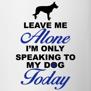 Leave me alone. Only speaking to my dog today Bottles & Mugs - Contrast Coffee Mug