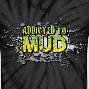 Addicted To Mudding T-Shirts - Unisex Tie Dye T-Shirt