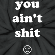 Design ~ YOU AIN'T SHIT