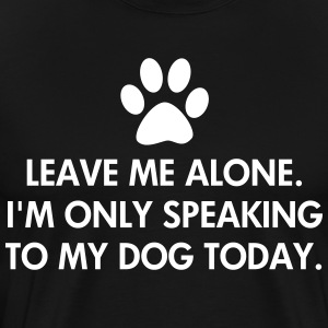 Leave me alone today Dog - Men's Premium T-Shirt