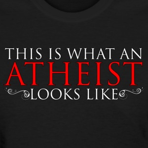 This is what an atheist looks like - Ladies - Women's T-Shirt