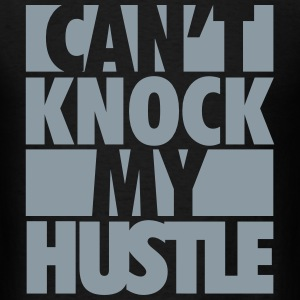 cant knock my hustle 2 T-Shirts - Men's T-Shirt