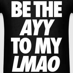 Be The Ayy To My Lmao T-Shirts - Men's T-Shirt