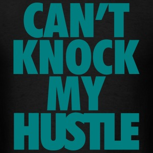 cantk knock my hustle T-Shirts - Men's T-Shirt