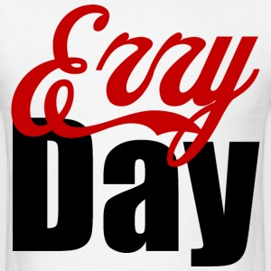 erry day T-Shirts - Men's T-Shirt